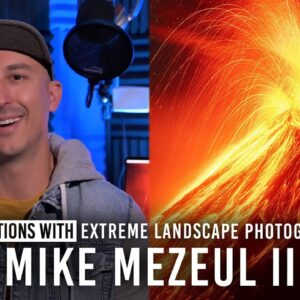 The Most Difficult Landscape Mike Mezuel II Has Photographed & More | 21 Questions