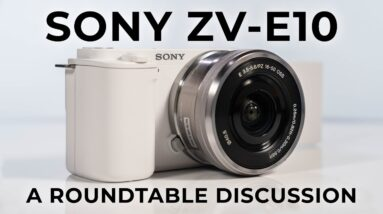 Round Table Discussion: Sony Alpha ZV-E10: A Compact Camera for the Content Creator