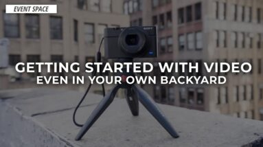 Getting Started with Video, Even in Your Backyard | B&H Event Space