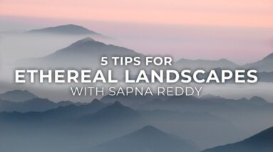5 Tips for Creating Ethereal, Dreamy Landscape Photos