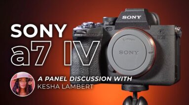 NEW Sony a7 IV: Panel Discussion on the a7IV with Sony & Kesha Lambert